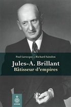 Jules-A. Brillant. Un homme, un empire